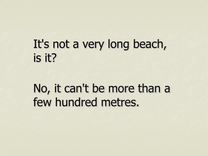 It's not a very long beach, is it?
