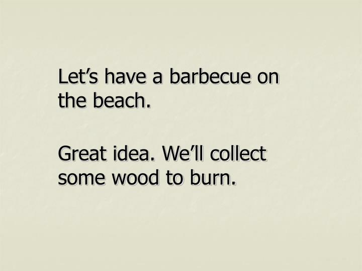 Let's have a barbecue on the beach.