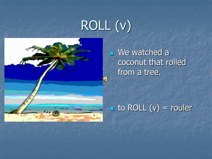 ROLL (v)