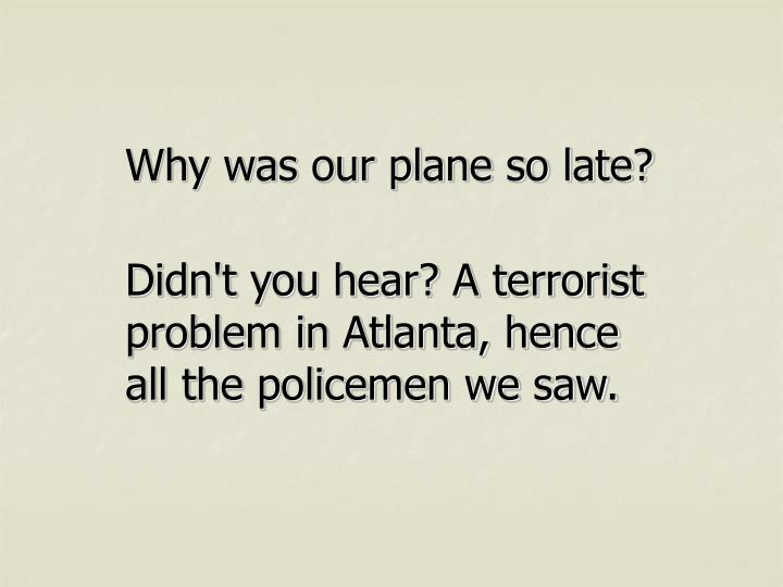 Why was our plane so late?