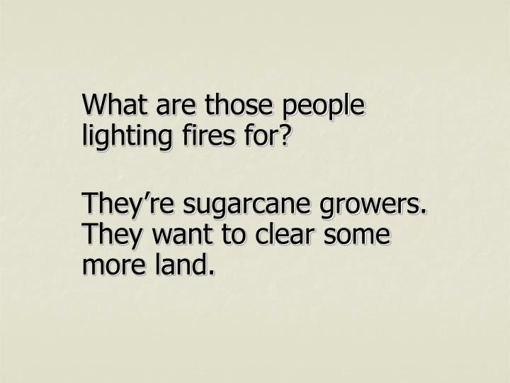 What are those people lighting fires for?