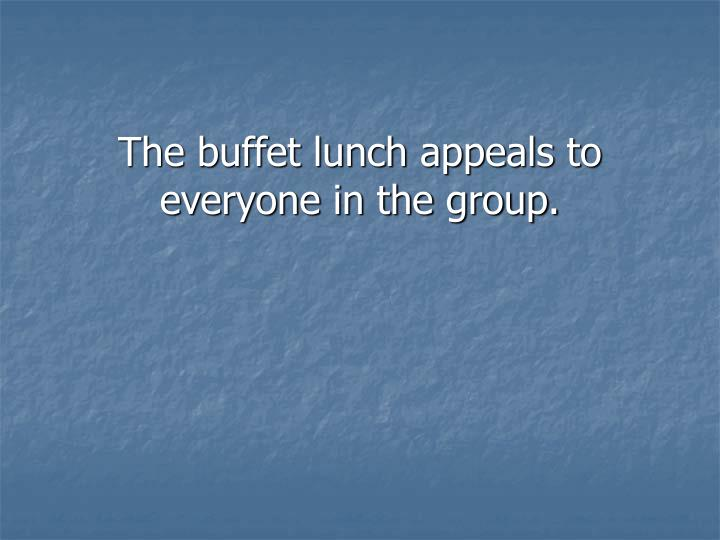 The buffet lunch appeals to everyone in the group.