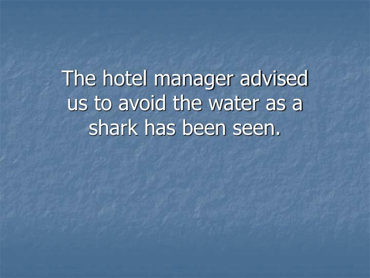 The hotel manager advised us to avoid the water as a shark has been seen.