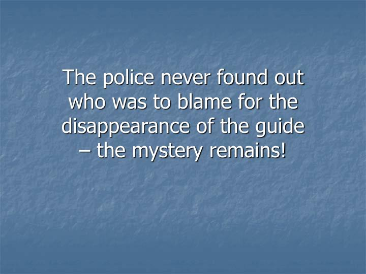 The police never found out who was to blame for the disappearance of the guide – the mystery remains!