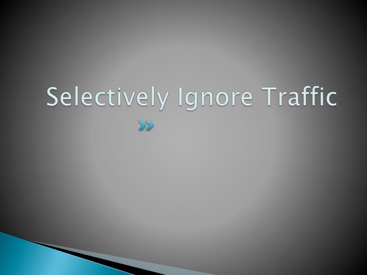 Selectively Ignore Traffic