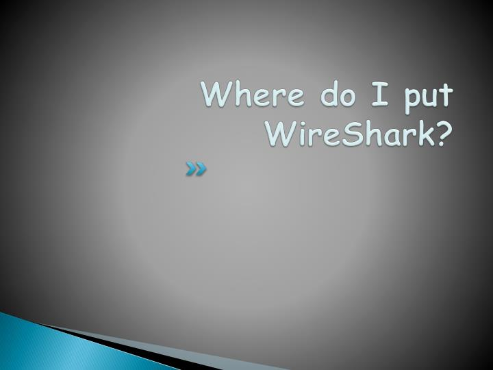 Where do I put WireShark?