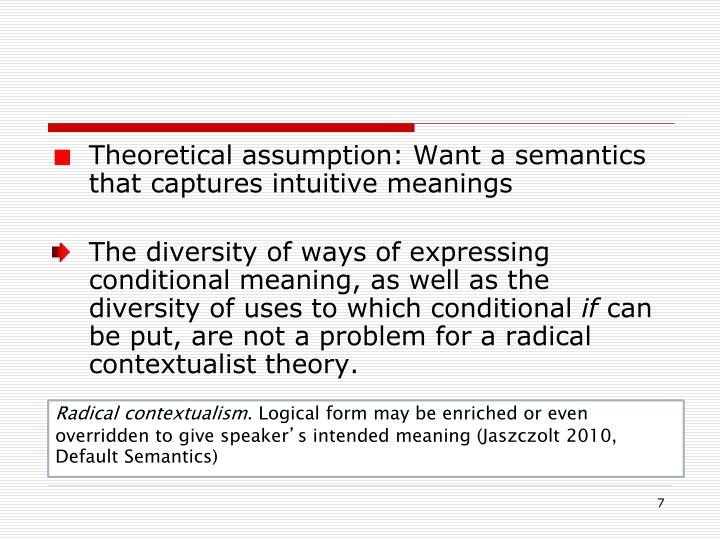 Theoretical assumption: Want a semantics that captures intuitive meanings