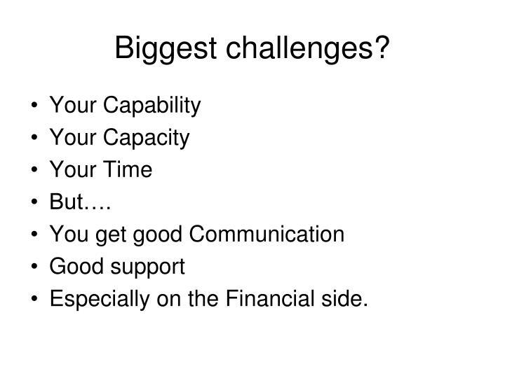 Biggest challenges?