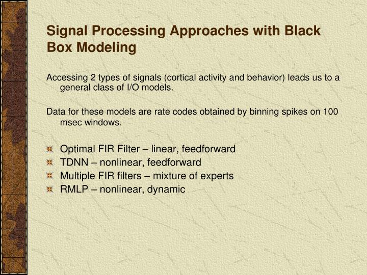 Signal Processing Approaches with Black Box Modeling