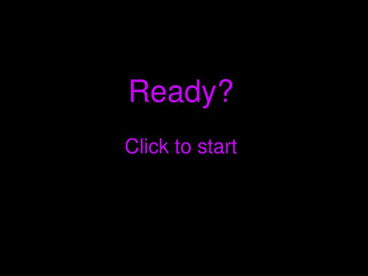 Ready click to start