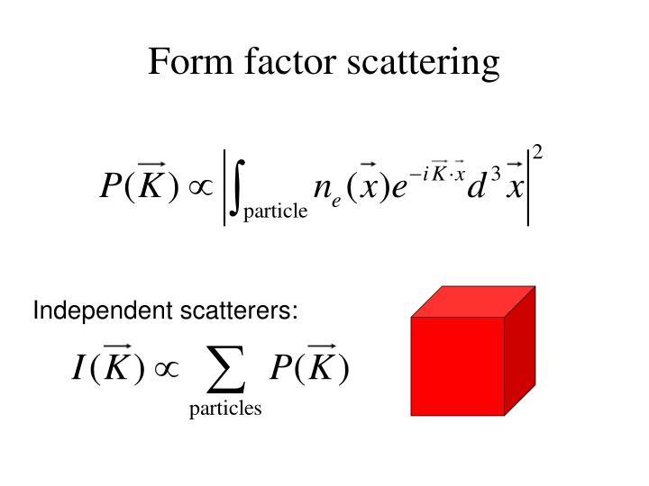 Form factor scattering