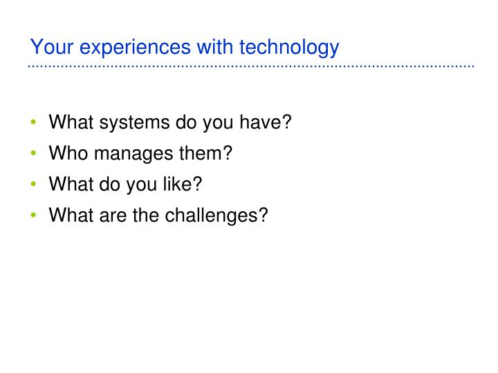 Your experiences with technology