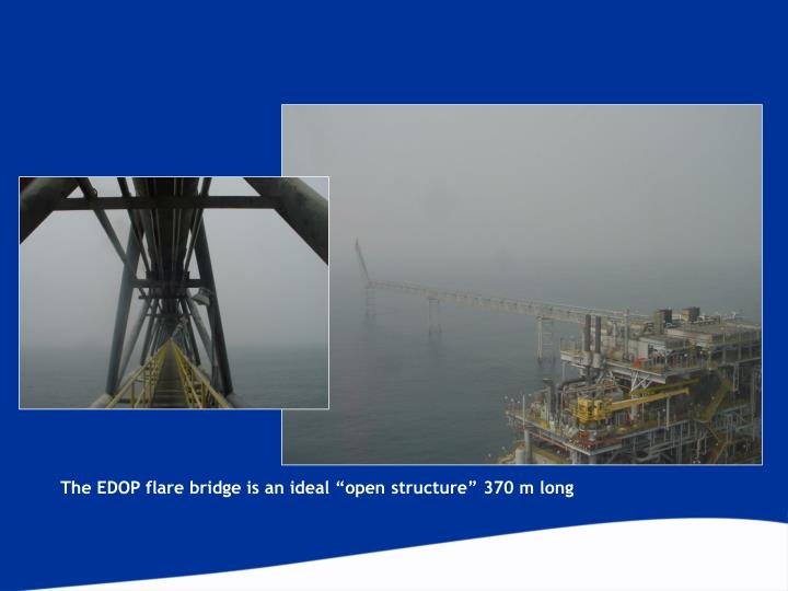 "The EDOP flare bridge is an ideal ""open structure"" 370 m long"