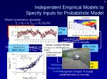 independent empirical models to specify inputs for probabilistic model