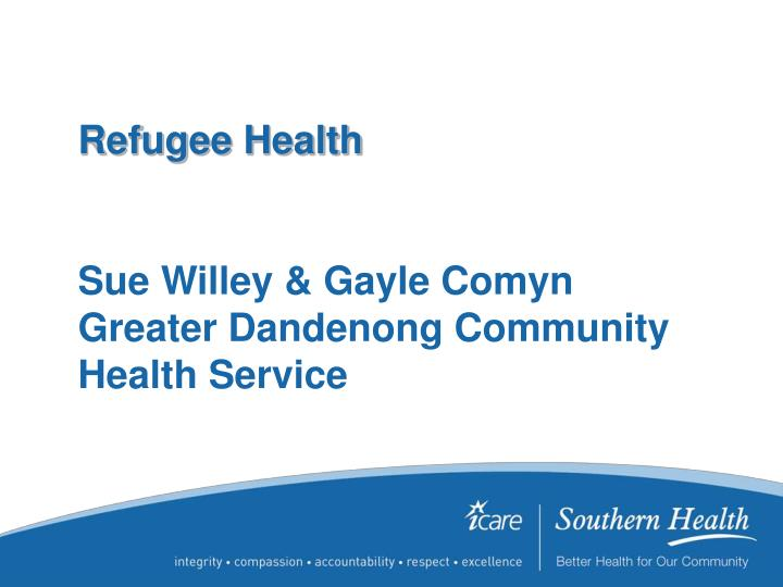 Refugee health sue willey gayle comyn greater dandenong community health service