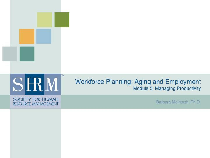 Workforce planning aging and employment module 5 managing productivity