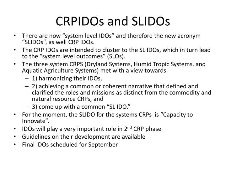 CRPIDOs and SLIDOs