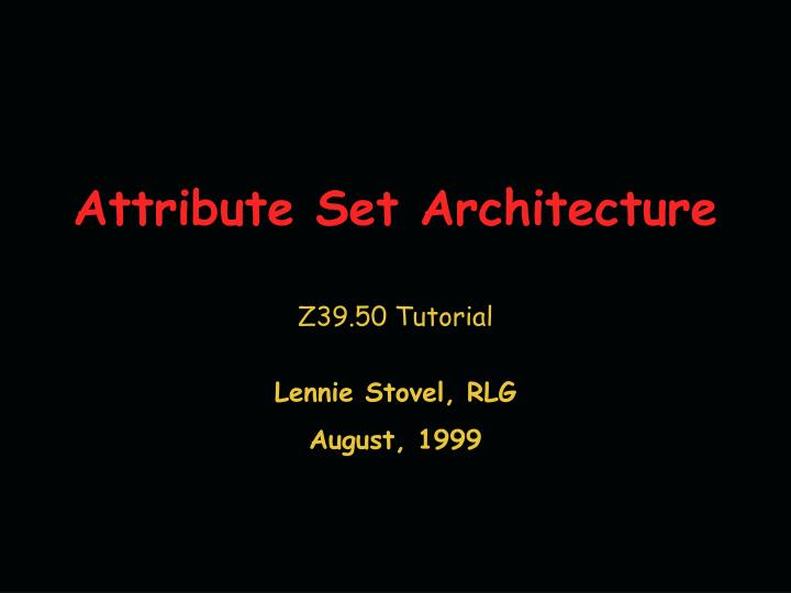 Attribute set architecture