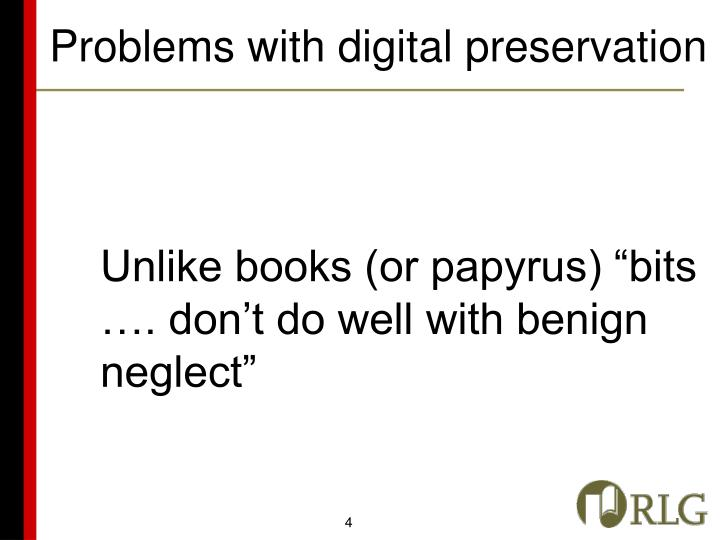 "Unlike books (or papyrus) ""bits …. don't do well with benign neglect"""