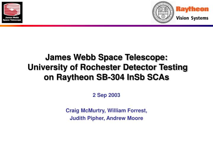 James webb space telescope university of rochester detector testing on raytheon sb 304 insb scas
