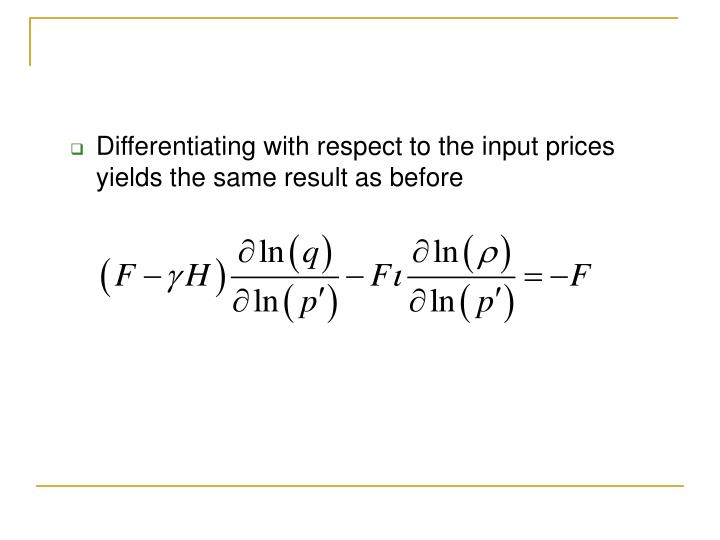 Differentiating with respect to the input prices yields the same result as before