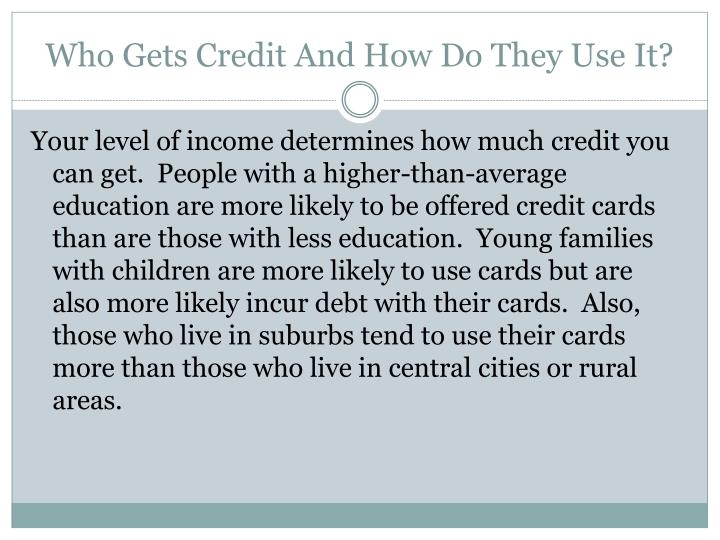 Who Gets Credit And How Do They Use It?