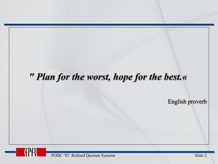 """ Plan for the worst, hope for the best.«"