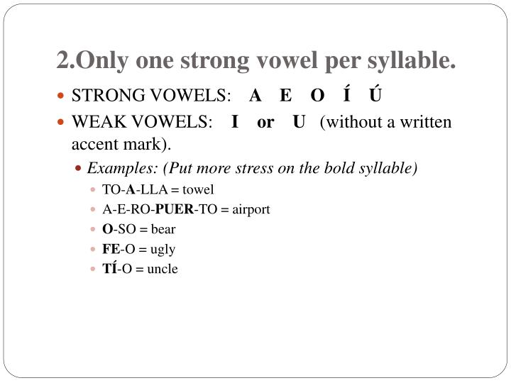 2.Only one strong vowel per syllable.