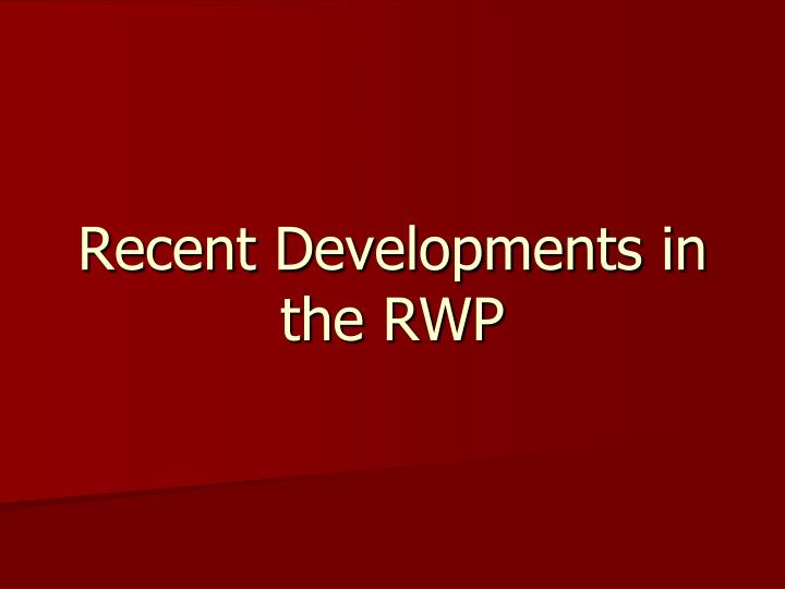 Recent Developments in the RWP