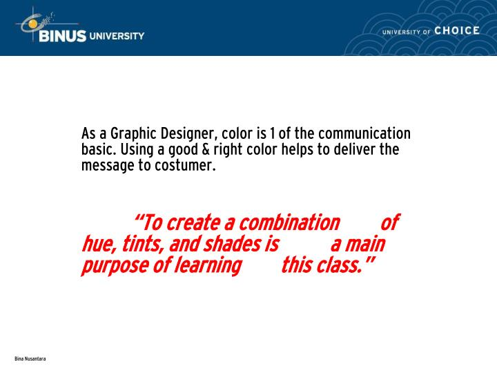 As a Graphic Designer, color is 1 of the communication basic. Using a good & right color helps to deliver the message to costumer.