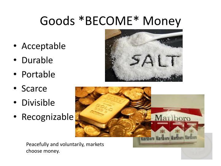 Goods *BECOME* Money