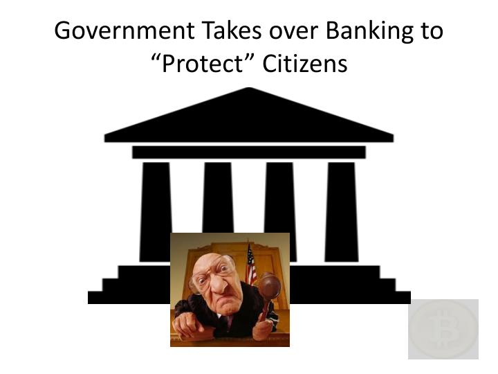 "Government Takes over Banking to ""Protect"" Citizens"