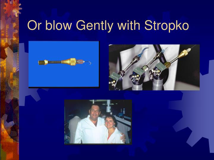 Or blow Gently with Stropko