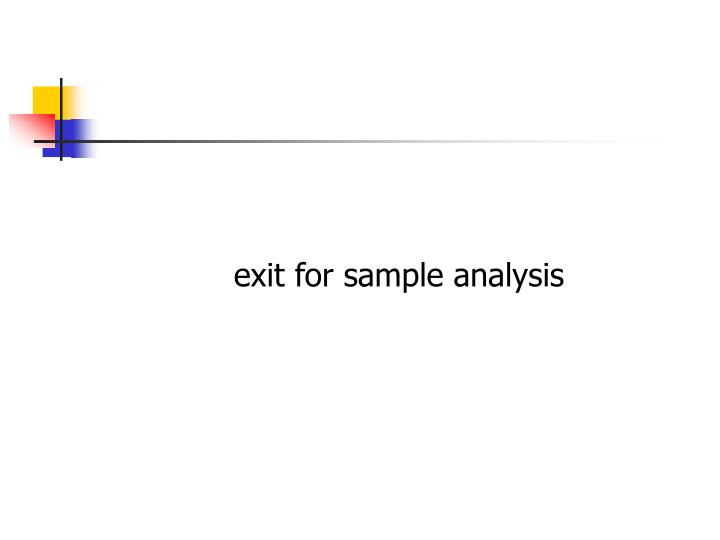 exit for sample analysis