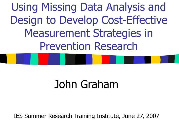 Using Missing Data Analysis and Design to Develop Cost-Effective Measurement Strategies in Prevention Research