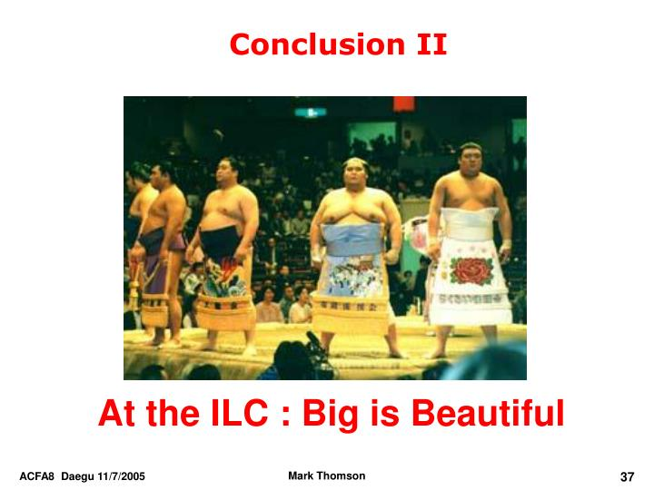 At the ILC : Big is Beautiful