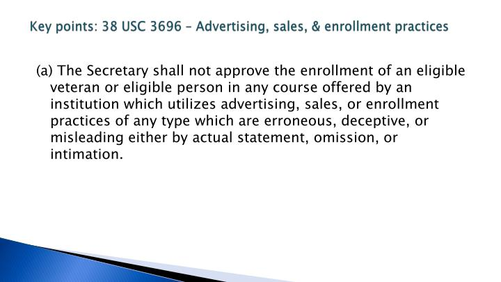 Key points: 38 USC 3696 – Advertising, sales, & enrollment practices