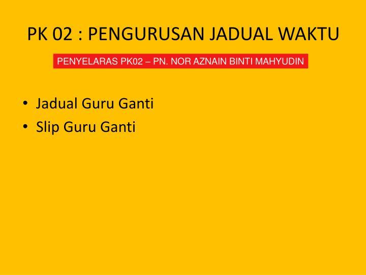 PK 02 : PENGURUSAN JADUAL WAKTU