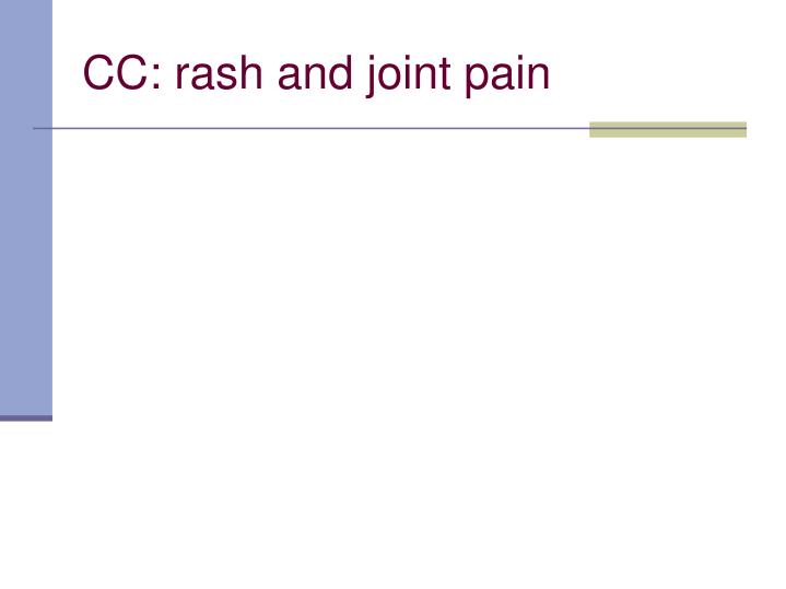 CC: rash and joint pain