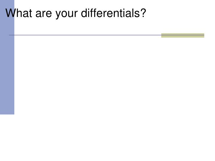 What are your differentials?