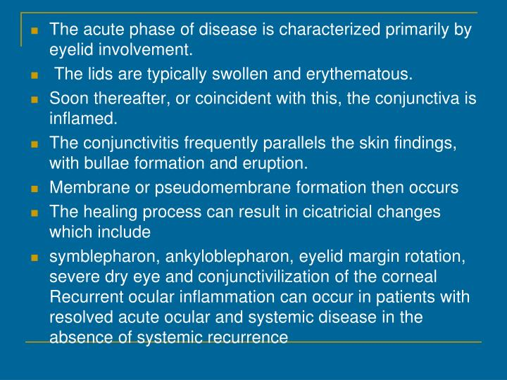 The acute phase of disease is characterized primarily by eyelid involvement.
