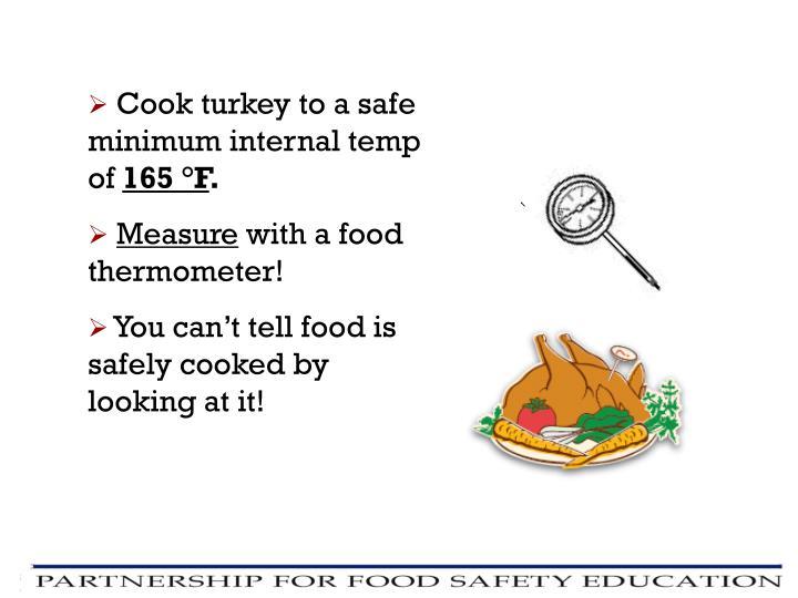 Cook turkey to a safe minimum internal temp of