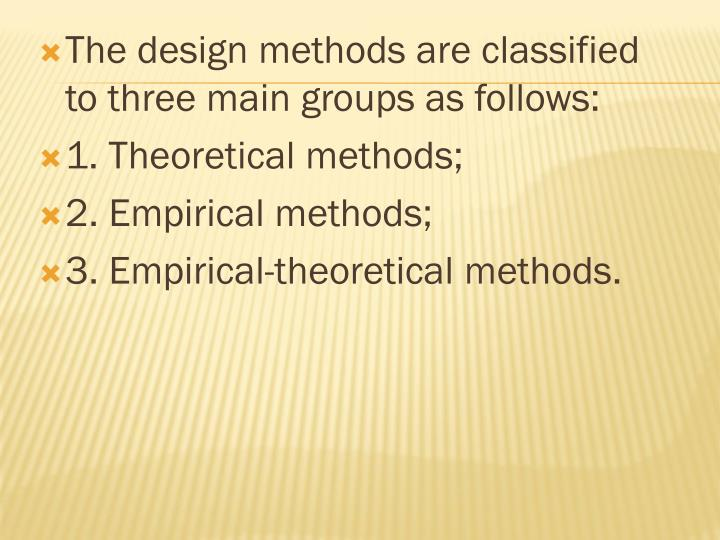 The design methods are classified to three main groups as follows:
