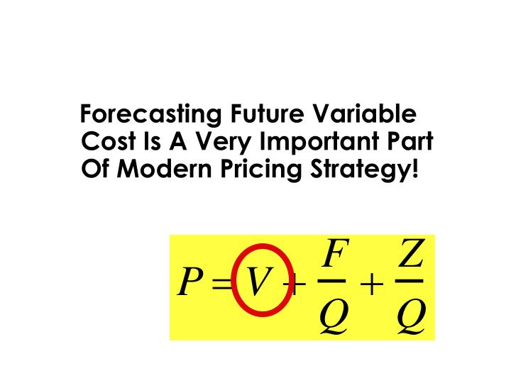 Forecasting Future Variable Cost Is A Very Important Part Of Modern Pricing Strategy!