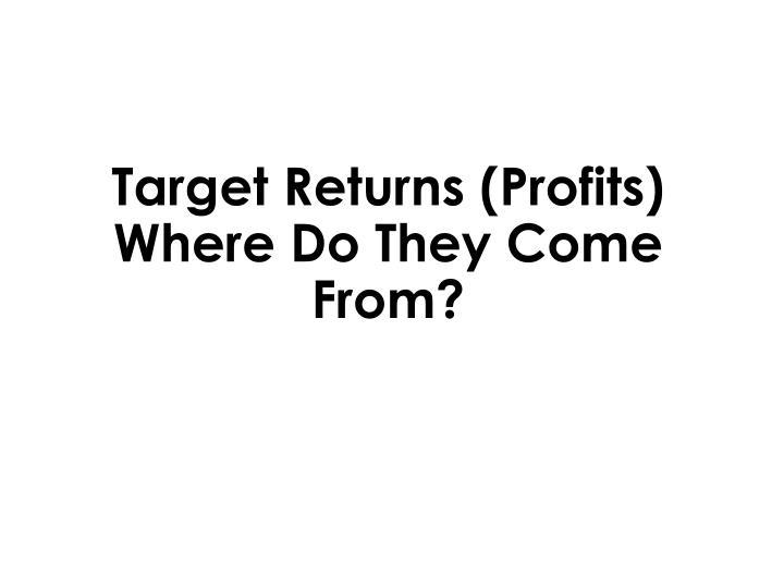 Target Returns (Profits)