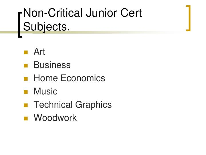 Non-Critical Junior Cert  Subjects.