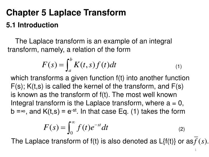 The Laplace transform is an example of an integral