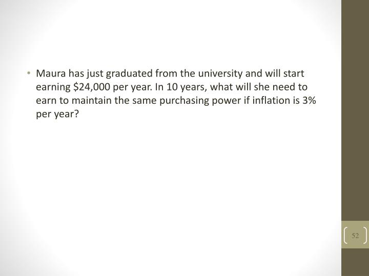 Maura has just graduated from the university and will start earning $24,000 per year. In 10 years, what will she need to earn to maintain the same purchasing power if inflation is 3% per year?