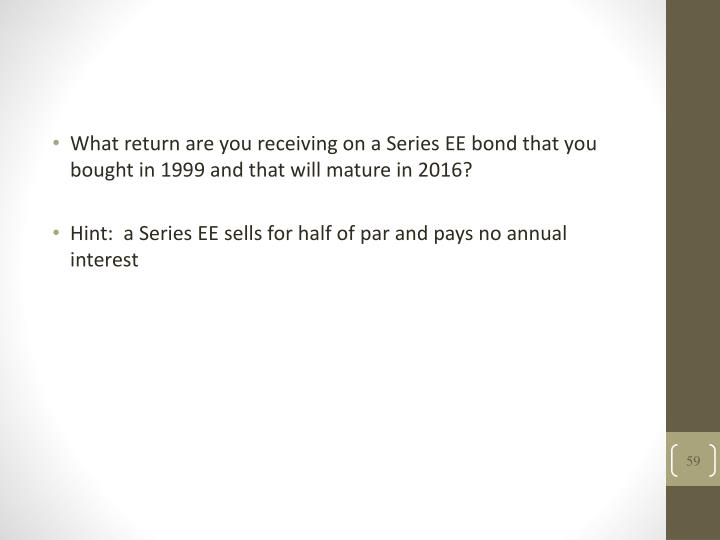 What return are you receiving on a Series EE bond that you bought in 1999 and that will mature in 2016?