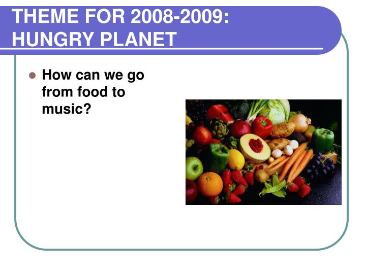 Theme for 2008 2009 hungry planet